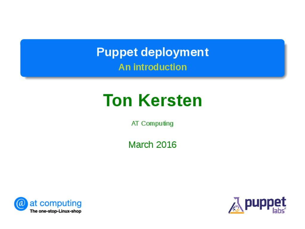 Puppet deployment An introduction Ton Kersten A...