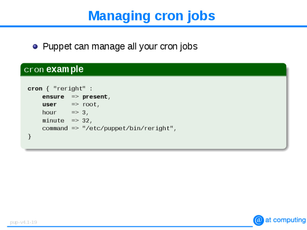 Managing cron jobs Puppet can manage all your c...