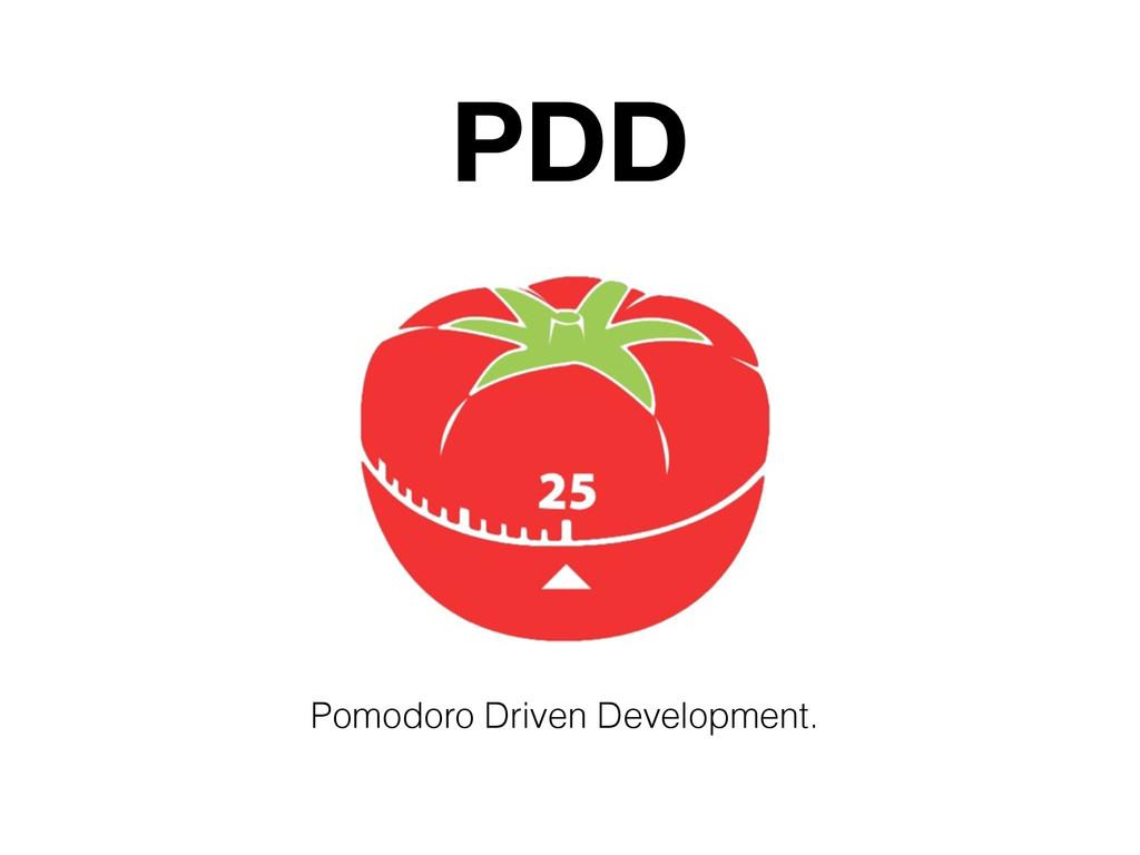 PDD Pomodoro Driven Development.
