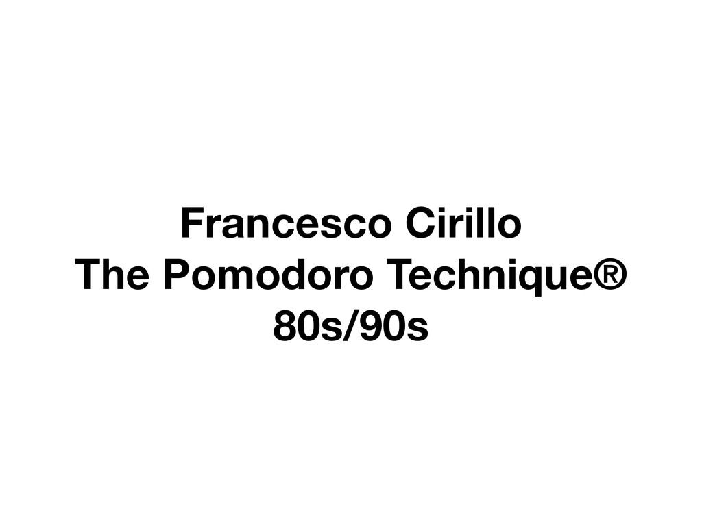 Francesco Cirillo The Pomodoro Technique® 80s/9...