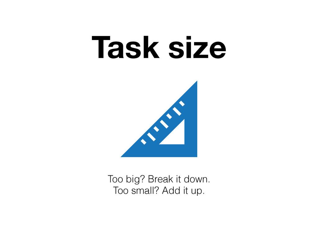 Too big? Break it down. Too small? Add it up. ...
