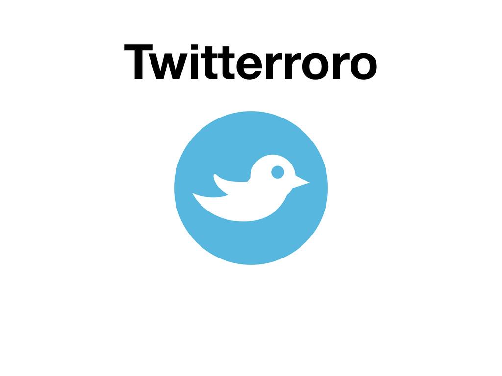 Twitterroro