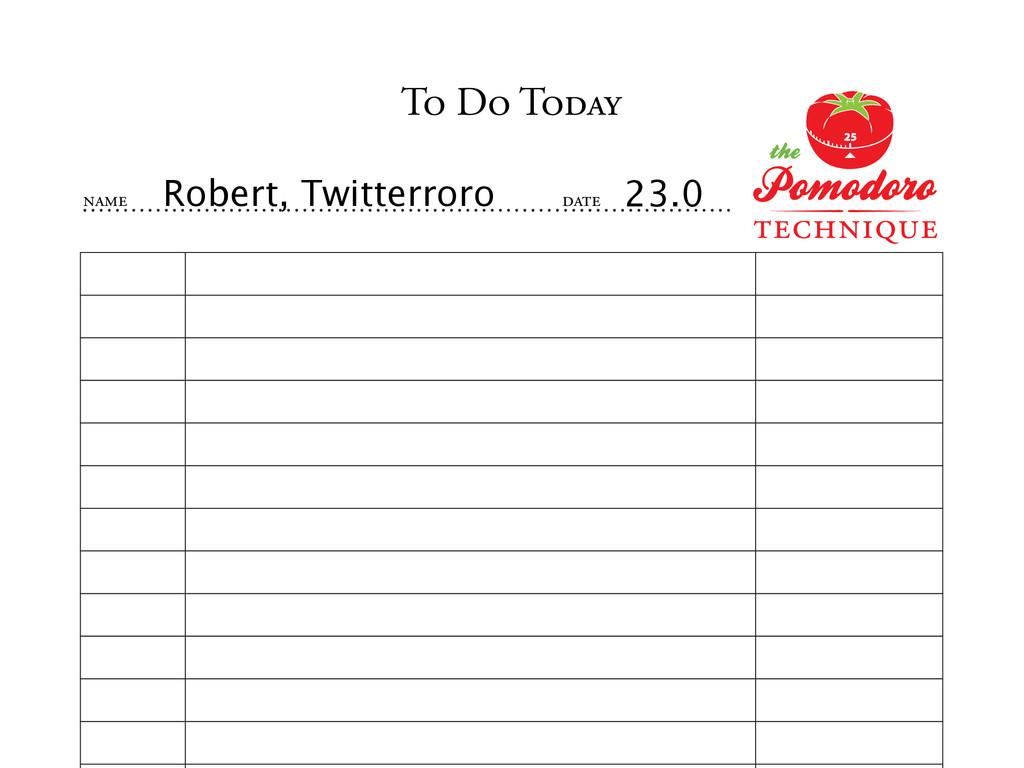 TO DO TODAY NAME DATE Robert, Twitterroro 23.0
