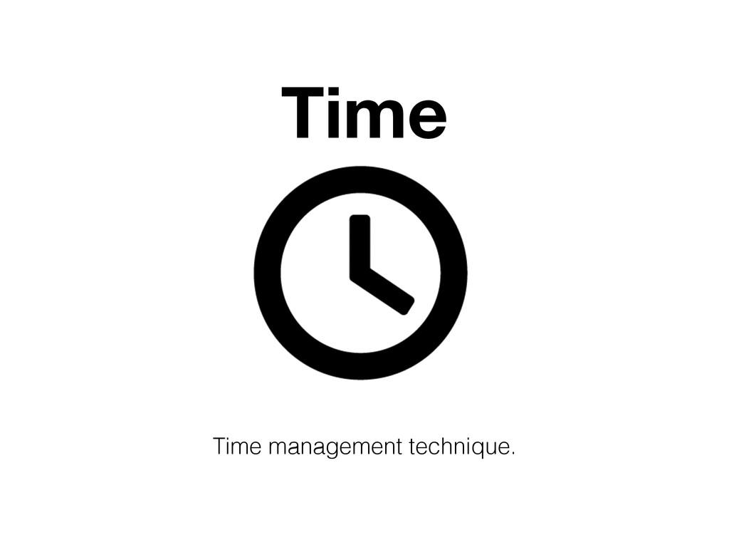 Time Time management technique.