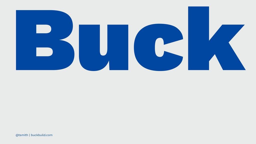 Buck @tsmith | buckbuild.com