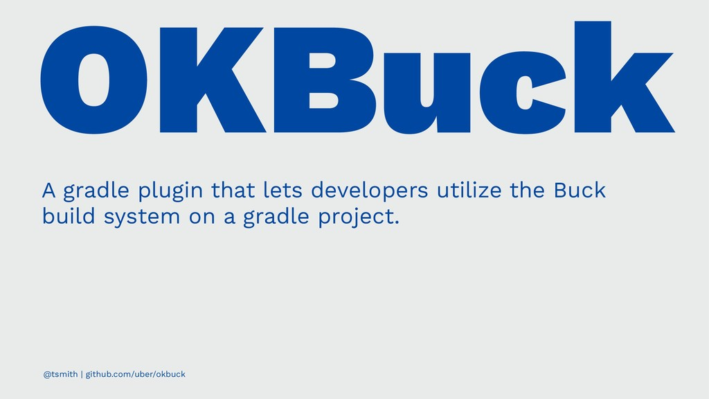OKBuck A gradle plugin that lets developers uti...