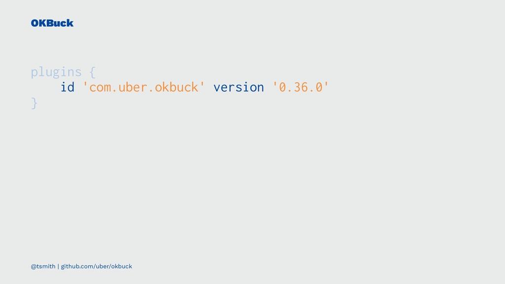 OKBuck plugins { id 'com.uber.okbuck' version '...