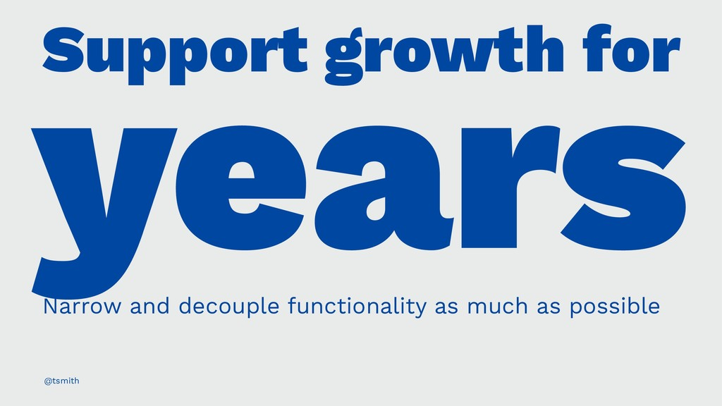 Support growth for years Narrow and decouple fu...