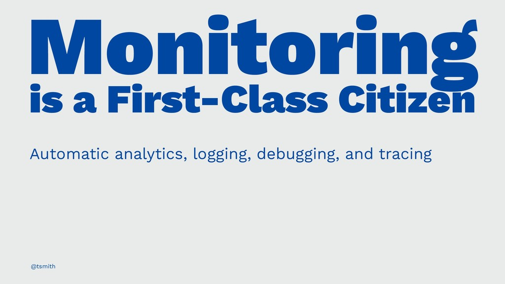 Monitoring is a First-Class Citizen Automatic a...