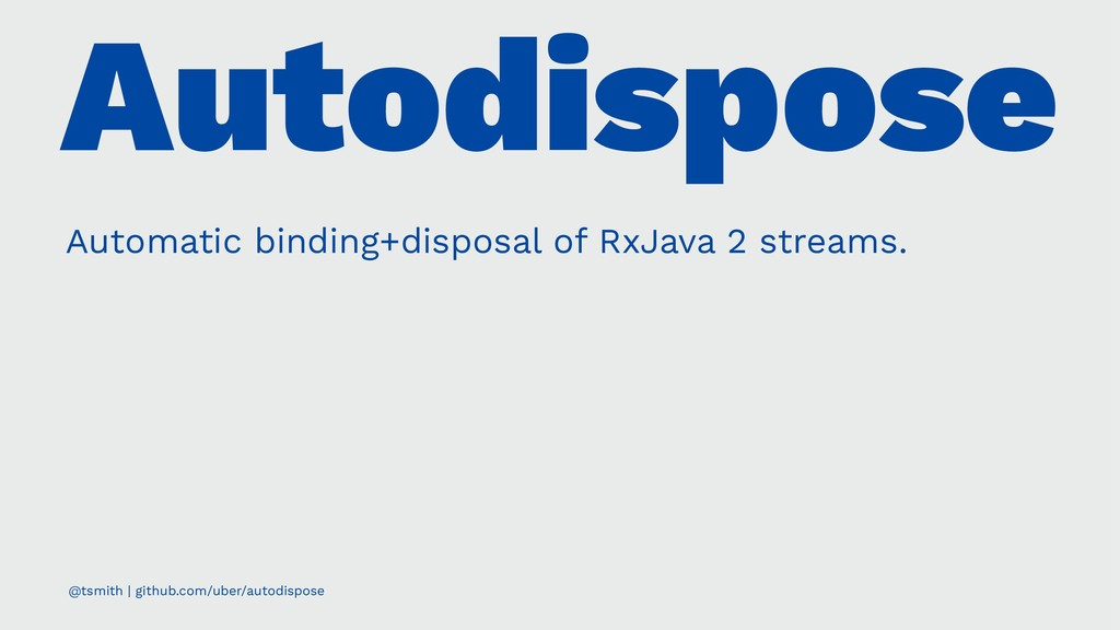 Autodispose Automatic binding+disposal of RxJav...
