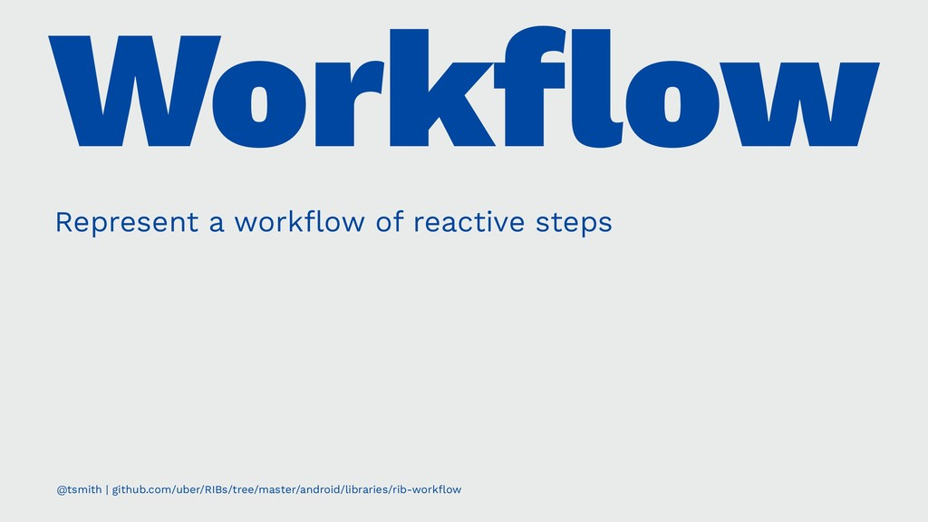 Workflow Represent a workflow of reactive steps @...