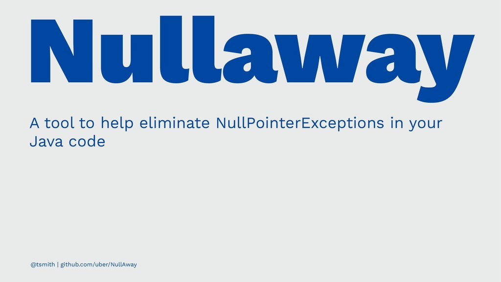 Nullaway A tool to help eliminate NullPointerEx...