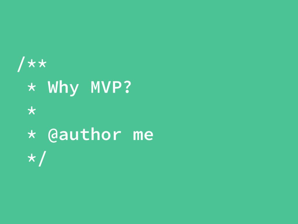 /** * Why MVP? * * @author me */