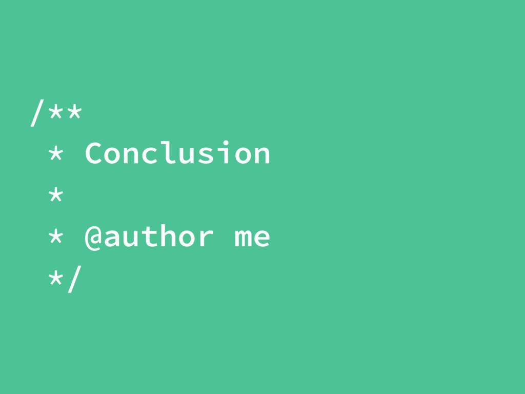 /** * Conclusion * * @author me */