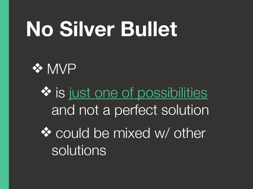 No Silver Bullet ❖ MVP ❖ is just one of possibi...