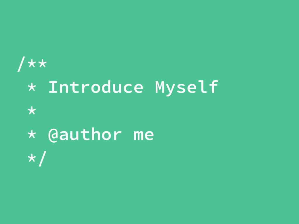 /** * Introduce Myself * * @author me */