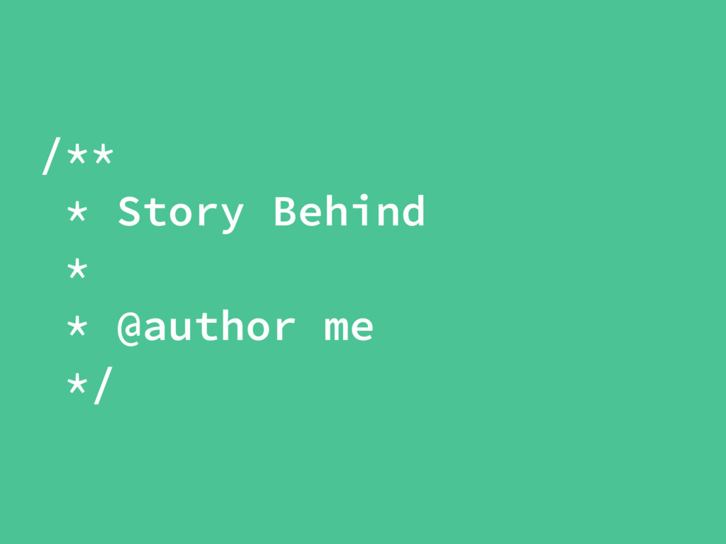 /** * Story Behind * * @author me */