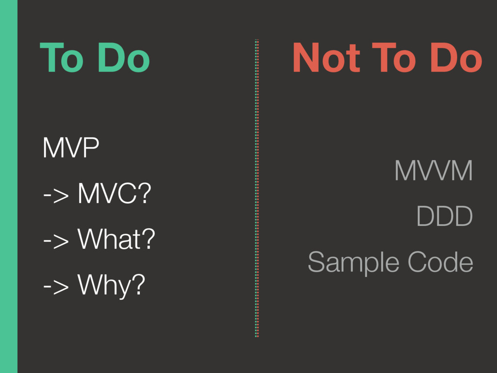 To Do MVP -> MVC? -> What? -> Why? Not To Do MV...