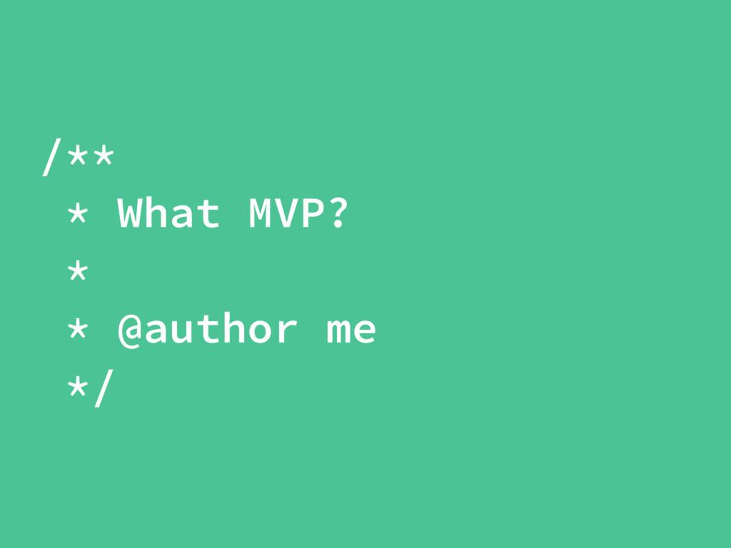 /** * What MVP? * * @author me */
