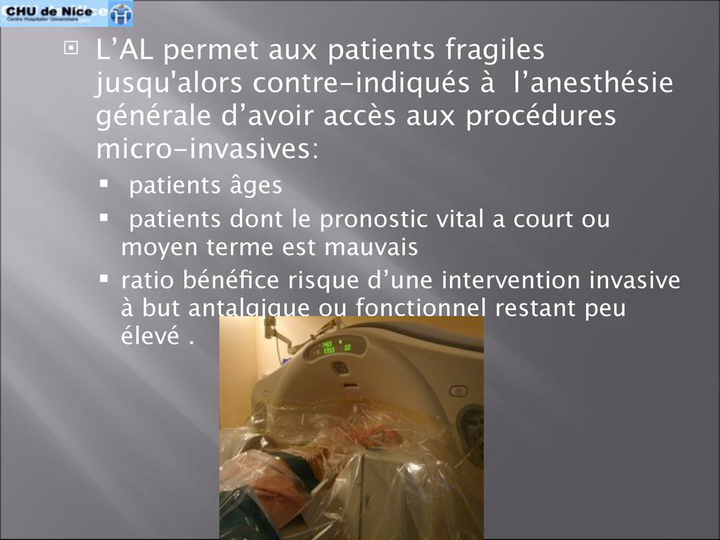  L'AL permet aux patients fragiles jusqu'alors...