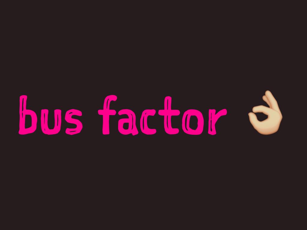 bus factor !