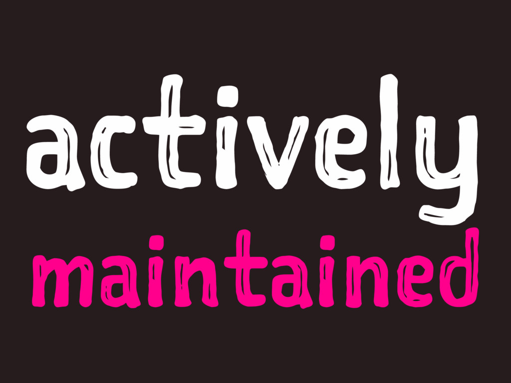 actively maintained