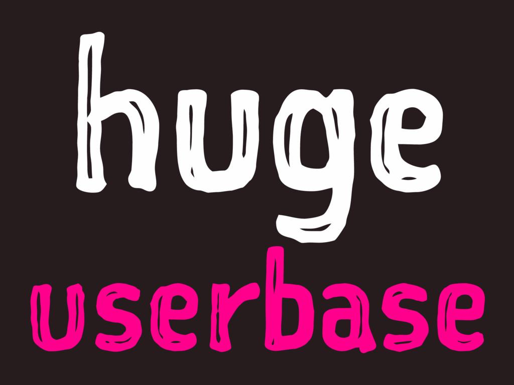 huge userbase