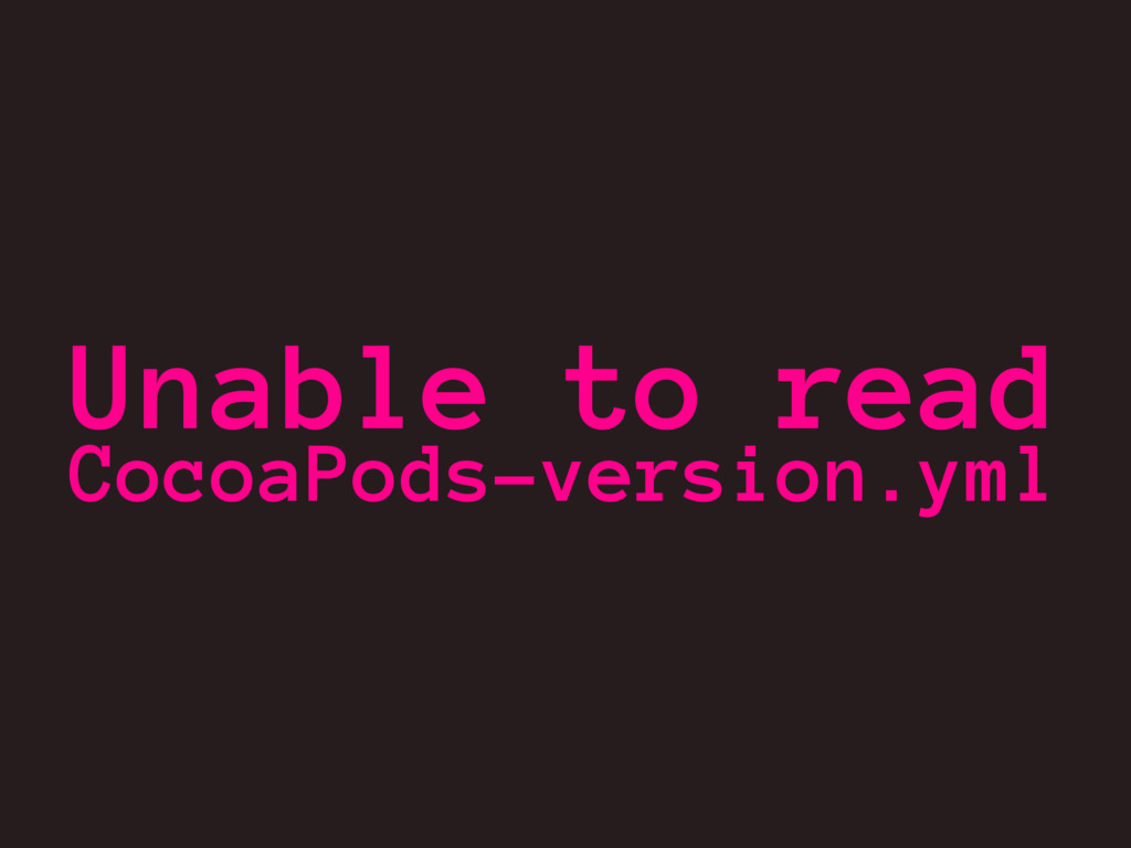 Unable to read CocoaPods-version.yml