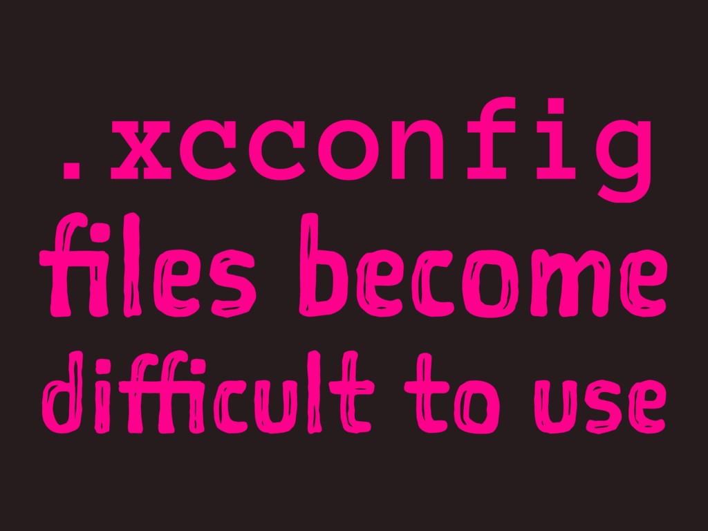 .xcconfig files become difficult to use