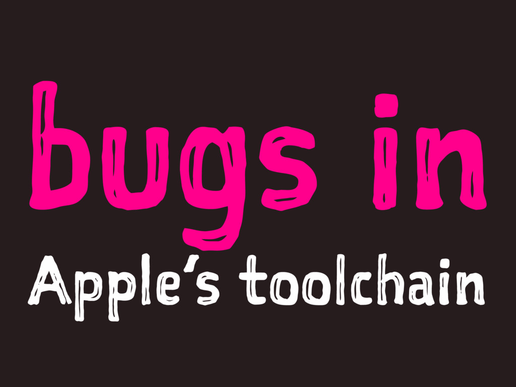 bugs in Apple's toolchain
