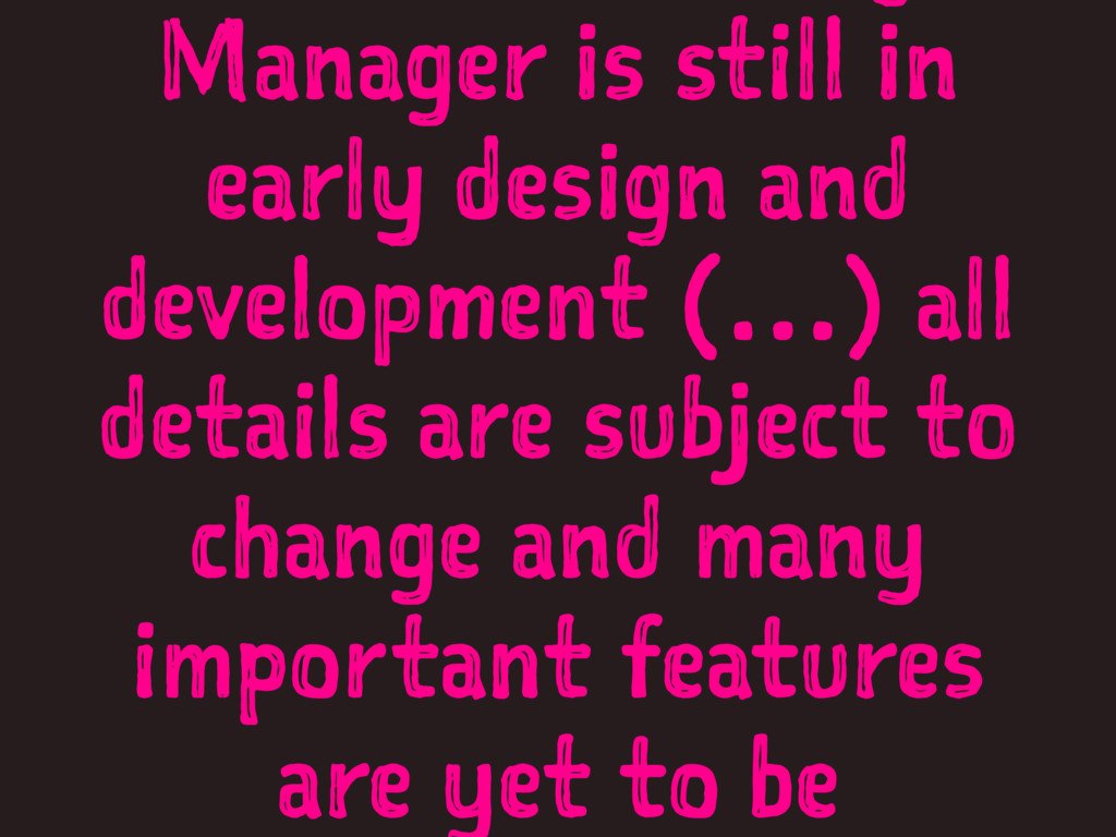 Manager is still in early design and developmen...