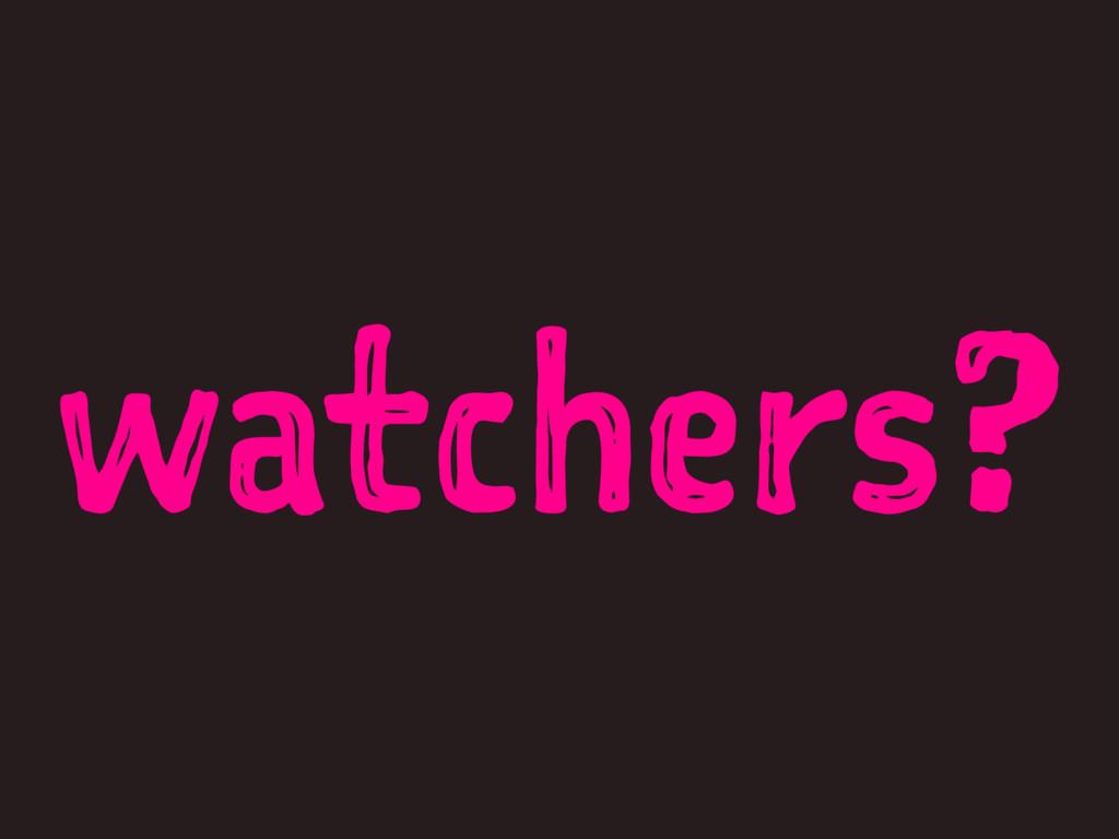 watchers?