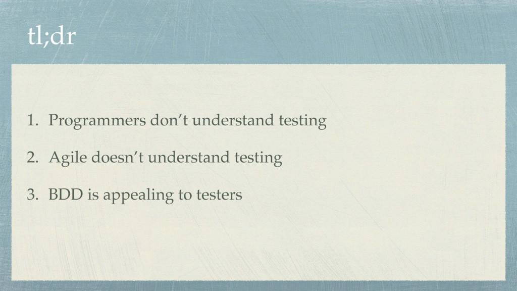 tl;dr 1. Programmers don't understand testing 2...