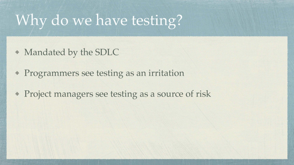 Why do we have testing? Mandated by the SDLC Pr...