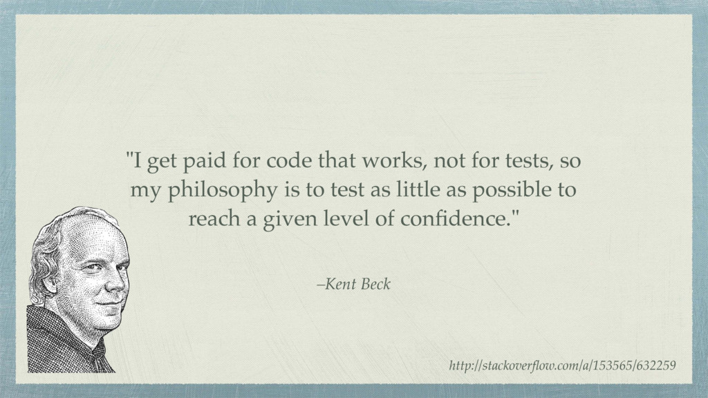 "–Kent Beck ""I get paid for code that works, not..."
