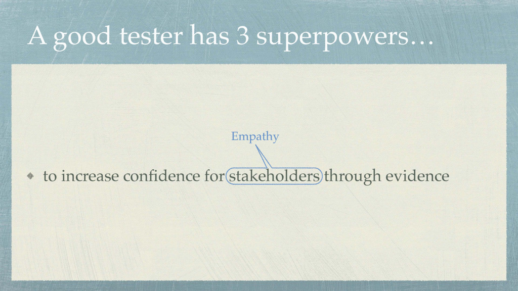 A good tester has 3 superpowers… to increase co...