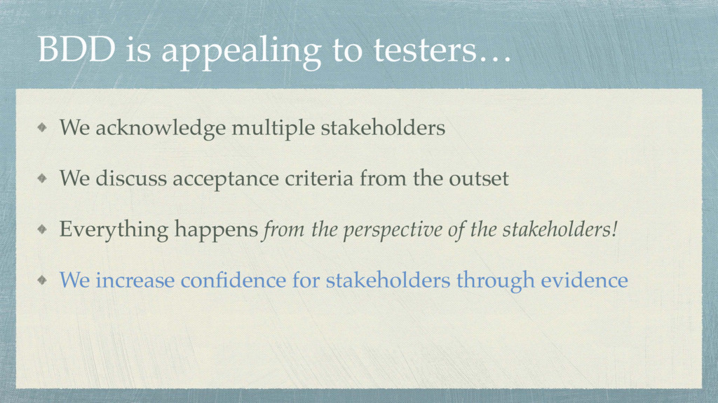 BDD is appealing to testers… We acknowledge mul...