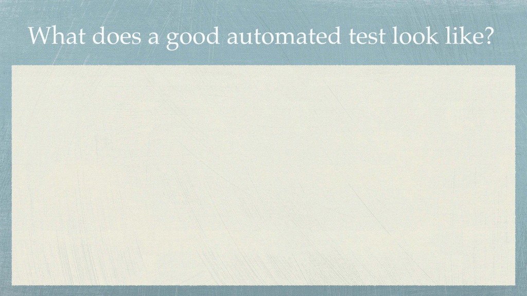 What does a good automated test look like?