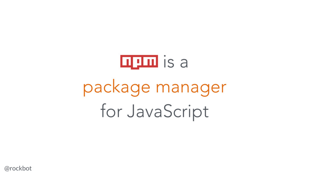 @rockbot #ViennaMegaMeetup npm is a package man...