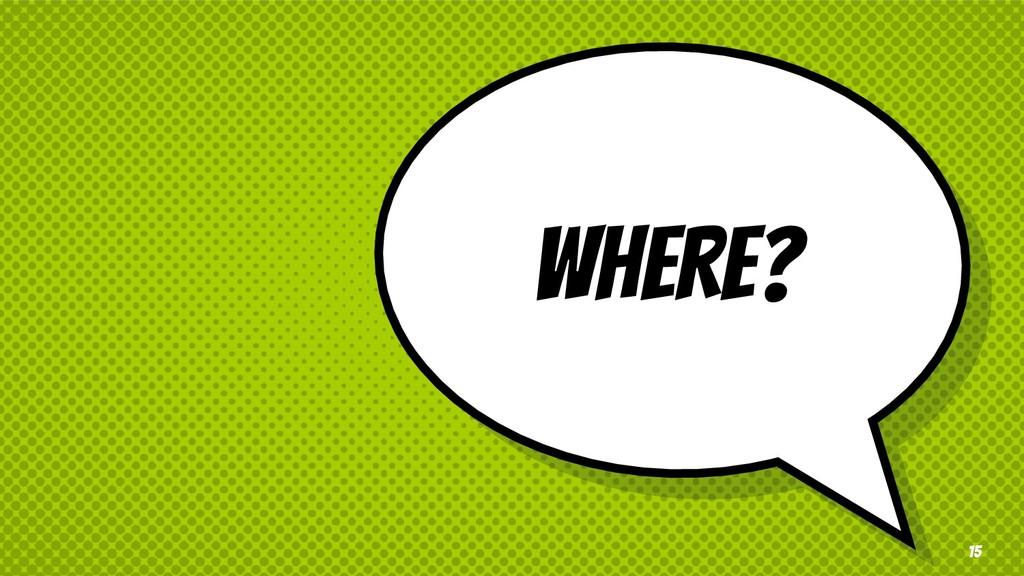 WHERE? 15