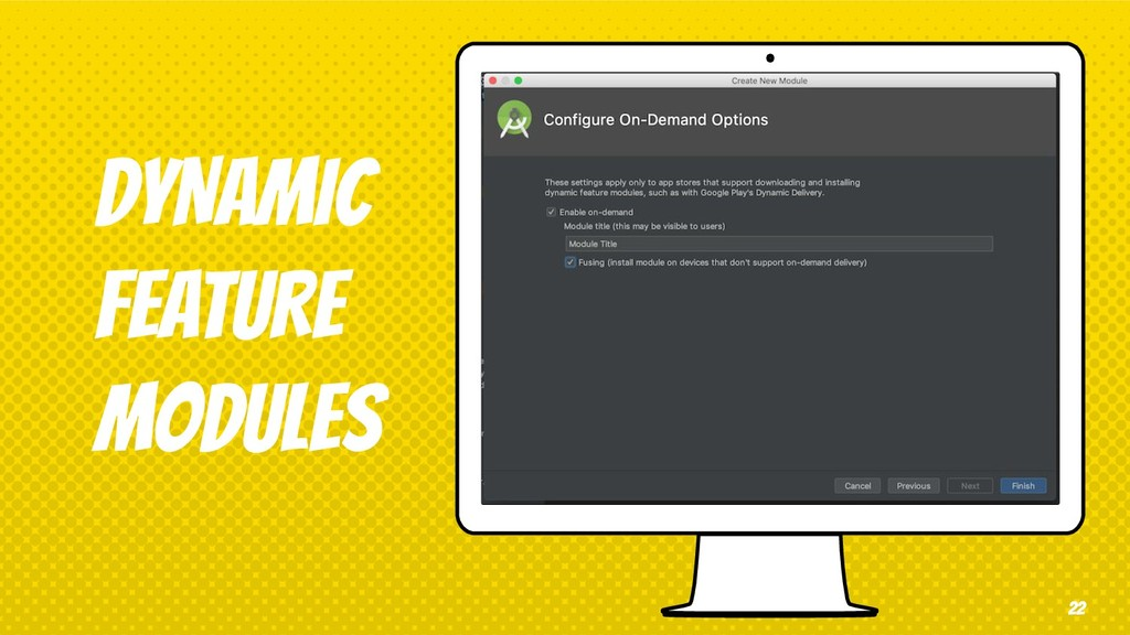 dYNAMIC FEATURE MODULES 22