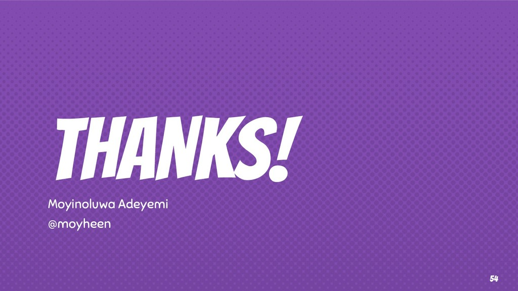 THANKS! Moyinoluwa Adeyemi @moyheen 54