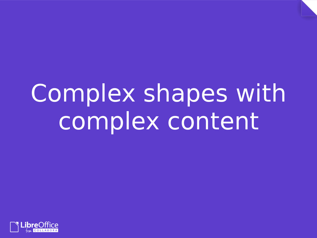 Complex shapes with complex content