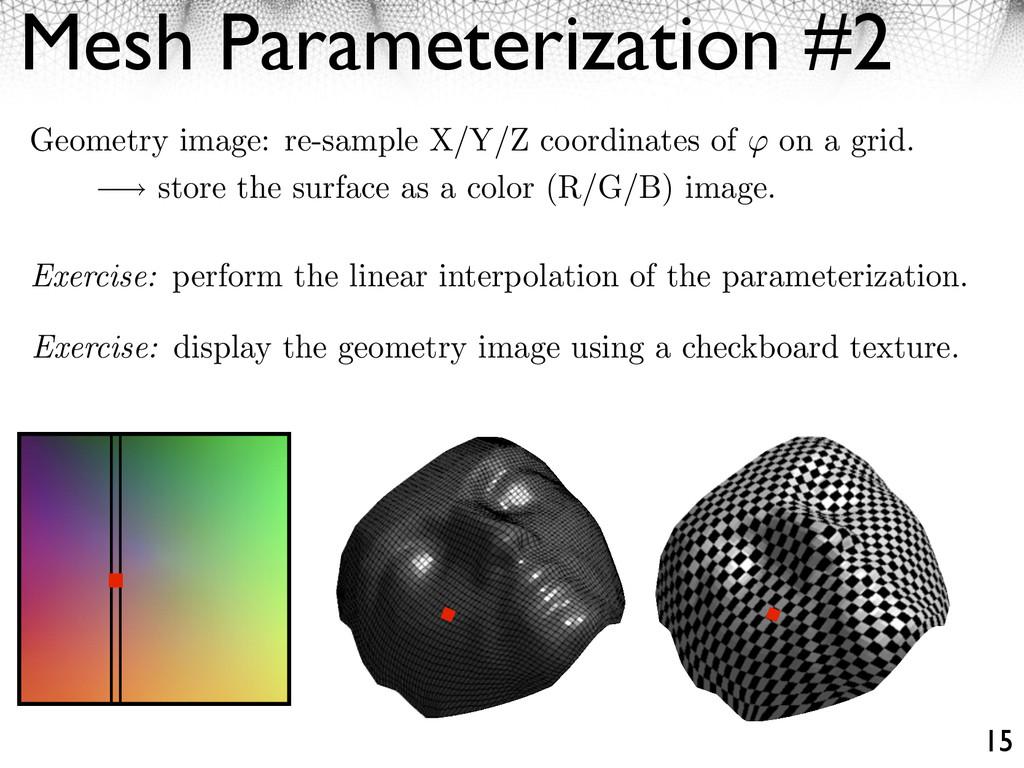 Mesh Parameterization #2 15 Exercise: perform t...