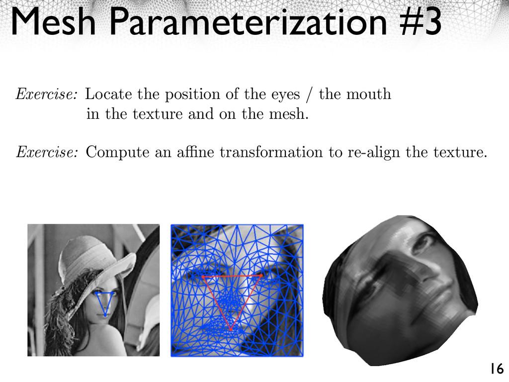 Mesh Parameterization #3 16 Exercise: Locate th...
