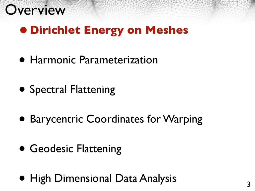 Overview •Dirichlet Energy on Meshes • Harmonic...