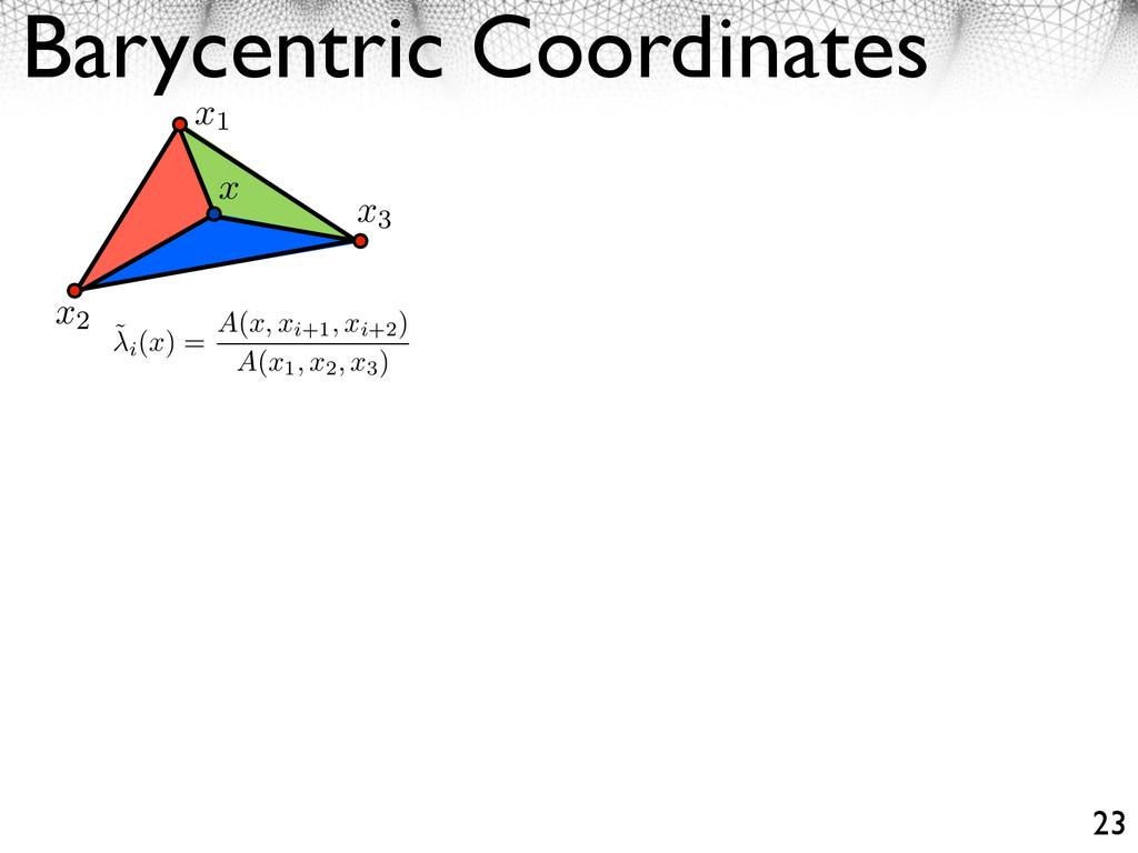 Barycentric Coordinates 23 x1 x2 x3 x ˜ i (x) =...