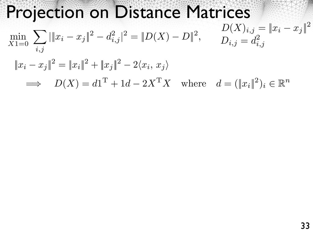 Projection on Distance Matrices 33 D(X) i,j = |...