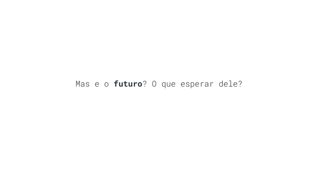 Mas e o futuro? O que esperar dele?