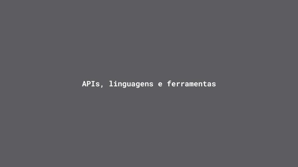 APIs, linguagens e ferramentas